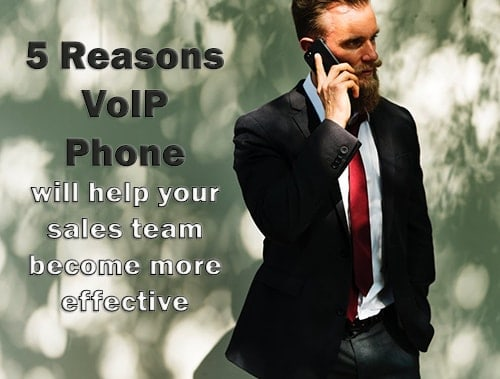 5 reasons why VoIP phone will make your sales team more effective